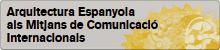 Arquitectura Espanyola als Mitjans de Comunicació Internacionals (AEMCI), (obriu en una finestra nova)